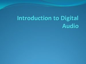 Introduction to Digital Audio Introduction to Sound Sounds