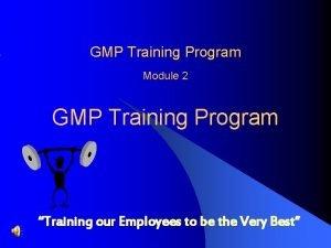 GMP Training Program Module 2 GMP Training Program