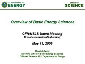 OFFICE OF SCIENCE Overview of Basic Energy Sciences