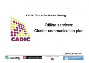 CADIC Cluster Facilitation Meeting Offline services Cluster communication