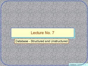Lecture No 7 Database Structured and Unstructured Database