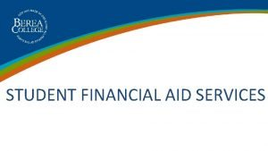 STUDENT FINANCIAL AID SERVICES STUDENT FINANCIAL AID SERVICES
