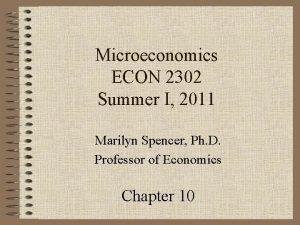 Microeconomics ECON 2302 Summer I 2011 Marilyn Spencer