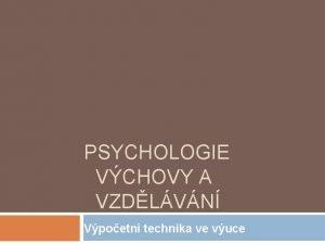 PSYCHOLOGIE VCHOVY A VZDLVN Vpoetn technika ve vuce