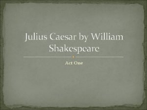Julius Caesar by William Shakespeare Act One Opening
