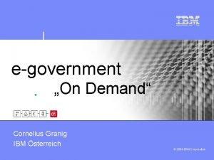 egovernment On Demand Cornelius Granig IBM sterreich 2004