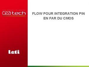 FLOW POUR INTEGRATION PIN EN FAR DU CMOS