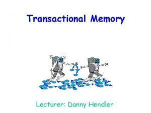 Transactional Memory Lecturer Danny Hendler From the New