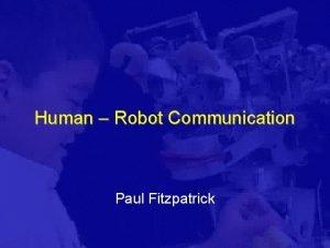 Human Robot Communication Paul Fitzpatrick Human Robot Communication