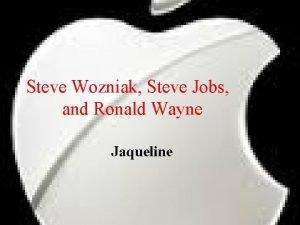 Steve Wozniak Steve Jobs and Ronald Wayne Jaqueline