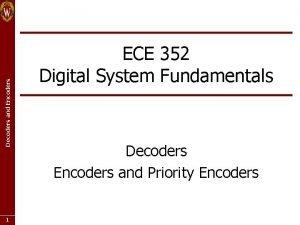Decoders and Encoders 1 ECE 352 Digital System