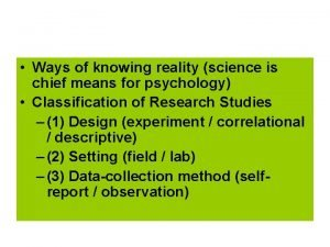 Last class we discussed Ways of knowing reality