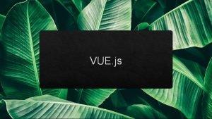 VUE js VUE Je progresvny a vysokovkonn Java
