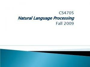 CS 4705 Natural Language Processing Fall 2009 What