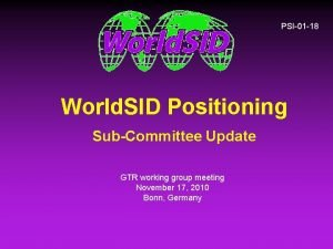 PSI01 18 World SID Positioning SubCommittee Update GTR
