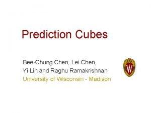 Prediction Cubes BeeChung Chen Lei Chen Yi Lin