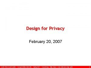 Design for Privacy February 20 2007 Usable Privacy