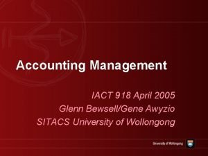 Accounting Management IACT 918 April 2005 Glenn BewsellGene