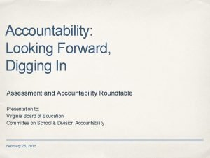 Accountability Looking Forward Digging In Assessment and Accountability