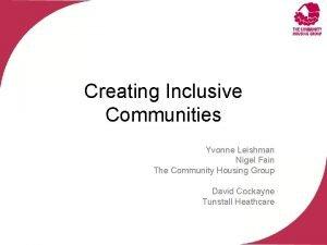 Creating Inclusive Communities Yvonne Leishman Nigel Fain The