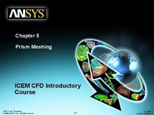 Chapter 5 Prism Meshing ICEM CFD Introductory Course