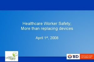 Healthcare Worker Safety More than replacing devices April