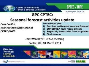 GPC CPTEC Seasonal forecast activities update Caio Coelho