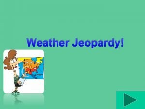 Weather Jeopardy Jeopardy Water Cycle Clouds Weather Vocab