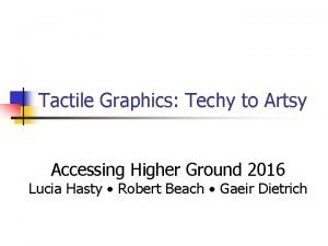 Tactile Graphics Techy to Artsy Accessing Higher Ground