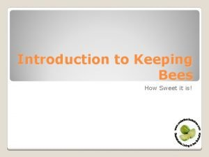 Introduction to Keeping Bees How Sweet it is