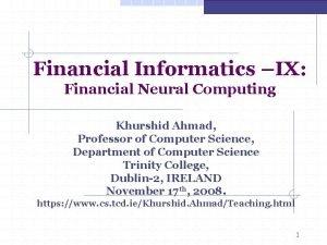 Financial Informatics IX Financial Neural Computing Khurshid Ahmad