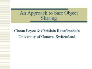 An Approach to Safe Object Sharing Ciaran Bryce