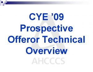 CYE 09 Prospective Offeror Technical Overview CYE 09