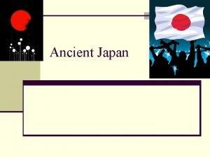 Ancient Japan Geography of Japan n Lies East
