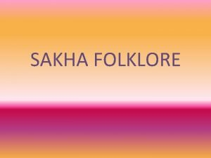 SAKHA FOLKLORE Discuss Sakha folklore moral values of