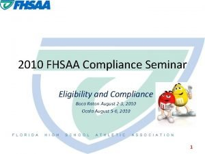 2010 FHSAA Compliance Seminar Eligibility and Compliance Boca