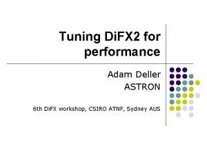 Tuning Di FX 2 for performance Adam Deller