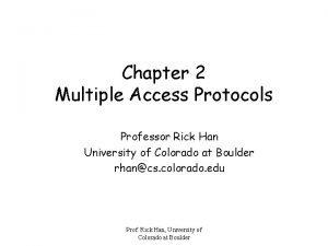 Chapter 2 Multiple Access Protocols Professor Rick Han