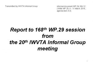 Transmitted by IWVTA Informal Group informal document WP