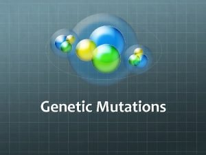 Genetic Mutations Mutations Mistakes made in the DNA
