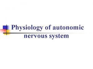 Physiology of autonomic nervous system Comparison of Somatic