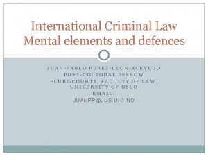 International Criminal Law Mental elements and defences JUANPABLO