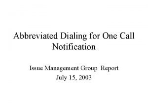 Abbreviated Dialing for One Call Notification Issue Management