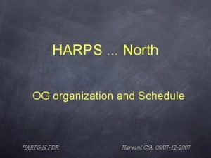 HARPS North OG organization and Schedule HARPSN PDR