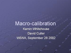 Macrocalibration Kamin Whitehouse David Culler WSNA September 28