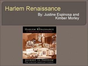 Harlem Renaissance By Justine Espinosa and Kimber Morley