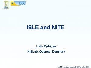 ISLE and NITE Laila Dybkjr NISLab Odense Denmark