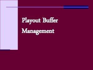 Playout Buffer Management NUS SOC CS 5248 OOI