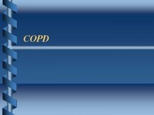 COPD Chronic Obstructive Pulmonary Disease b Chronic Bronchitis