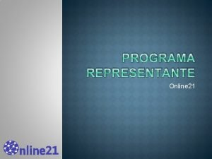 PROGRAMA REPRESENTANTE Online 21 BIENVENIDO REPRESENTANTE Quines Somos